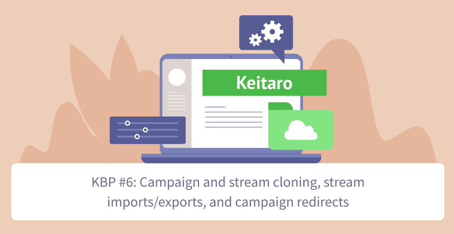 Keitaro Best Practices #6: Campaign and stream cloning, stream imports/exports, and campaign redirects