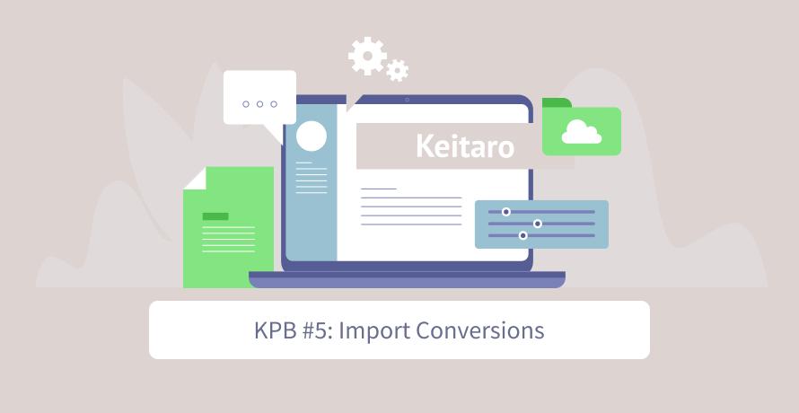Keitaro Best Practices #5: Import Conversions